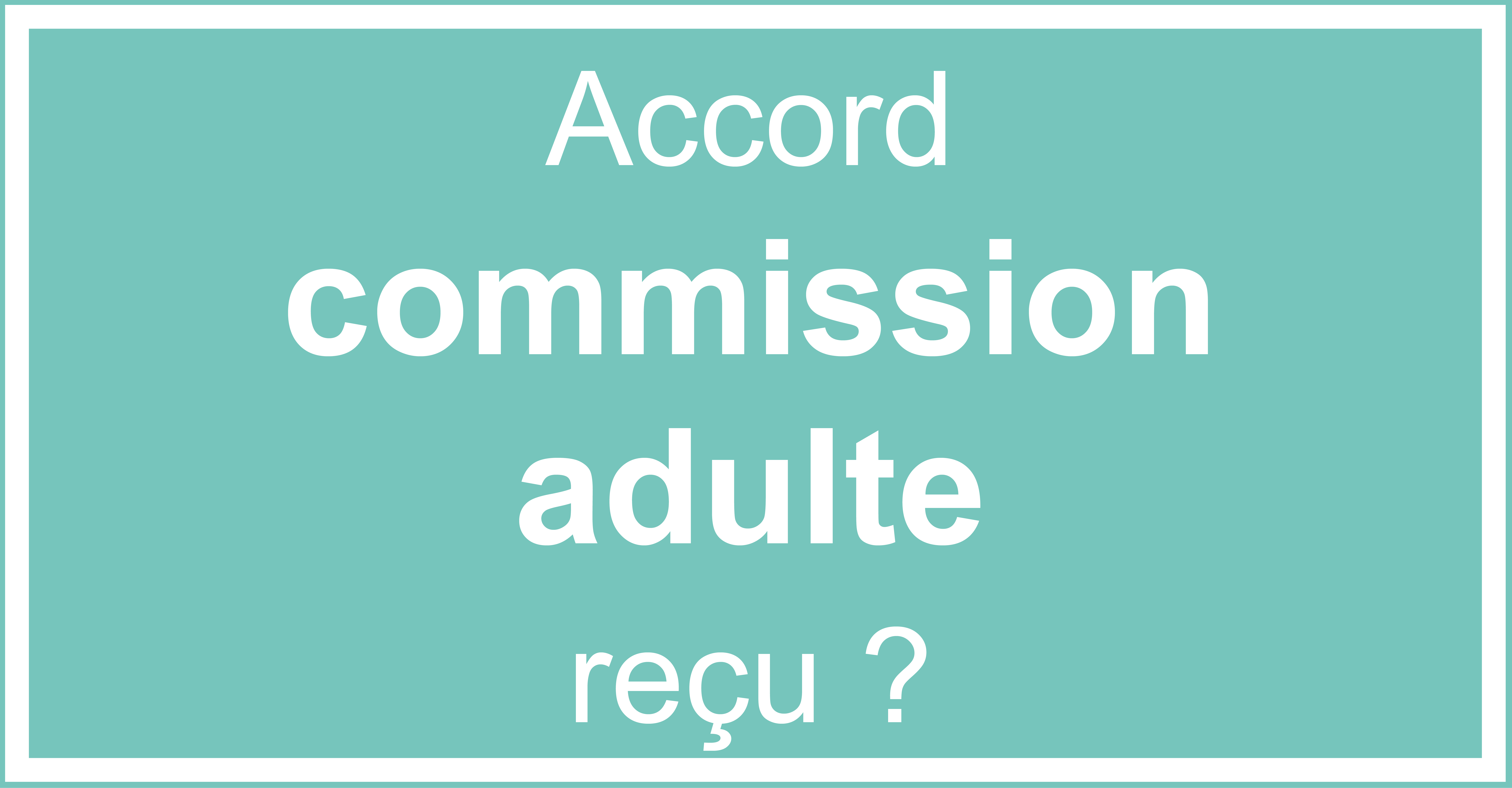 Accord commission adulte reçu?